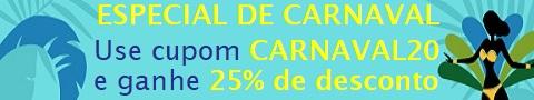 Especial de Carnaval, 25% desconto com cupom: CARNAVAL20